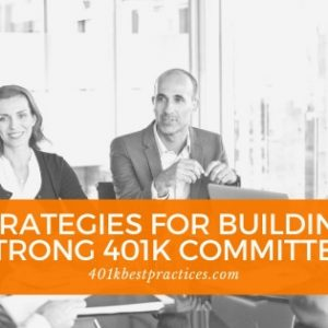 7 Strategies for Building a Strong 401k Committee